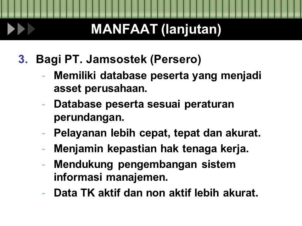 MANFAAT (lanjutan) 3.Bagi PT. Jamsostek (Persero) -Memiliki database peserta yang menjadi asset perusahaan. -Database peserta sesuai peraturan perunda