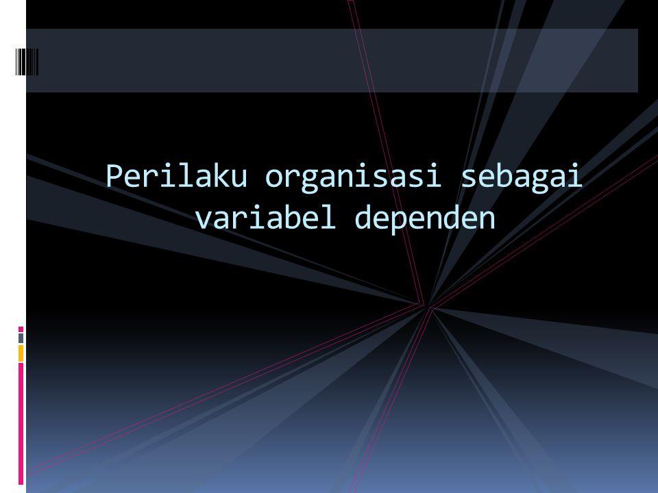 Perilaku organisasi sebagai variabel dependen