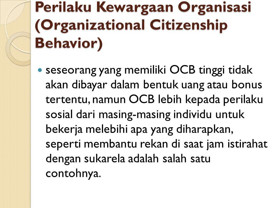 Perilaku Kewargaan Organisasi (Organizational Citizenship Behavior) seseorang yang memiliki OCB tinggi tidak akan dibayar dalam bentuk uang atau bonus