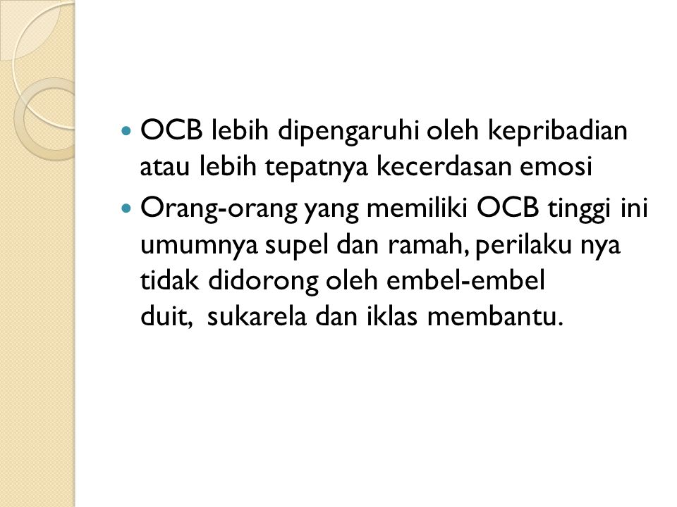 OCB lebih dipengaruhi oleh kepribadian atau lebih tepatnya kecerdasan emosi Orang-orang yang memiliki OCB tinggi ini umumnya supel dan ramah, perilaku