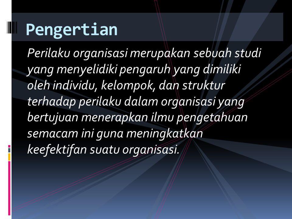 Perilaku organisasi merupakan sebuah studi yang menyelidiki pengaruh yang dimiliki oleh individu, kelompok, dan struktur terhadap perilaku dalam organ