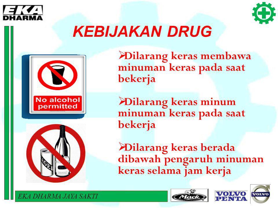 KEBIJAKAN DRUG EKA DHARMA JAYA SAKTI  Dilarang keras membawa minuman keras pada saat bekerja  Dilarang keras minum minuman keras pada saat bekerja 