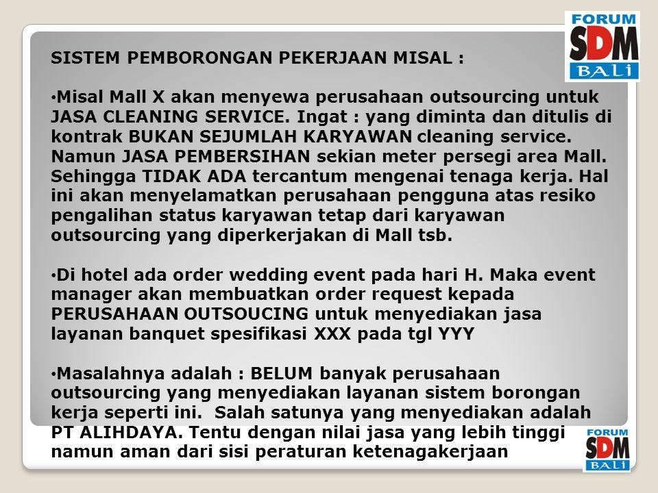 SISTEM PEMBORONGAN PEKERJAAN MISAL : Misal Mall X akan menyewa perusahaan outsourcing untuk JASA CLEANING SERVICE.