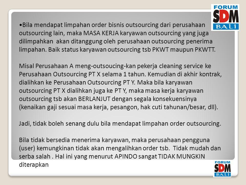 Bila mendapat limpahan order bisnis outsourcing dari perusahaan outsourcing lain, maka MASA KERJA karyawan outsourcing yang juga dilimpahkan akan ditanggung oleh perusahaan outsourcing penerima limpahan.
