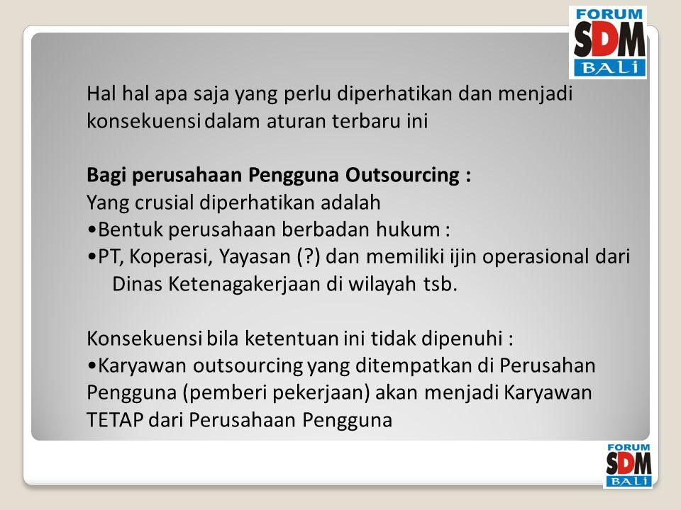 Bagi perusahaan Outsourcing : Yang crusial diperhatikan adalah Untuk kontrak yang objek pekerjaannya tetap ada (sama), dalam kontrak kerja antara karyawan perusahaan oursourcing dengan perusahaan outsourcing harus dicantumkan : Penegasan Perusahaan Penyediaan Jasa pekerja (PPJP) Bersedia Menerima Pekerja Dari PPJP Sebelumnya, Untuk Jenis Pekerjaan Yang Terus-menerus Ada Di Perusahaan Pemberi Kerja, Bila Terjadi Pergantian Perusahaan Outsourcing (PPJP).