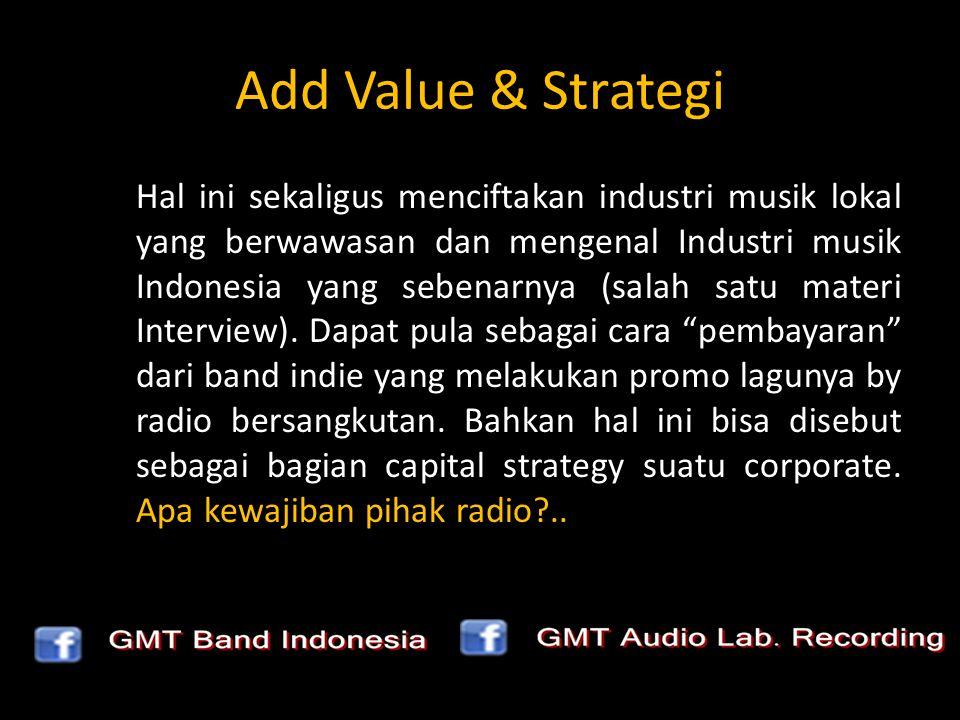 Add Value & Strategi Hal ini sekaligus menciftakan industri musik lokal yang berwawasan dan mengenal Industri musik Indonesia yang sebenarnya (salah s