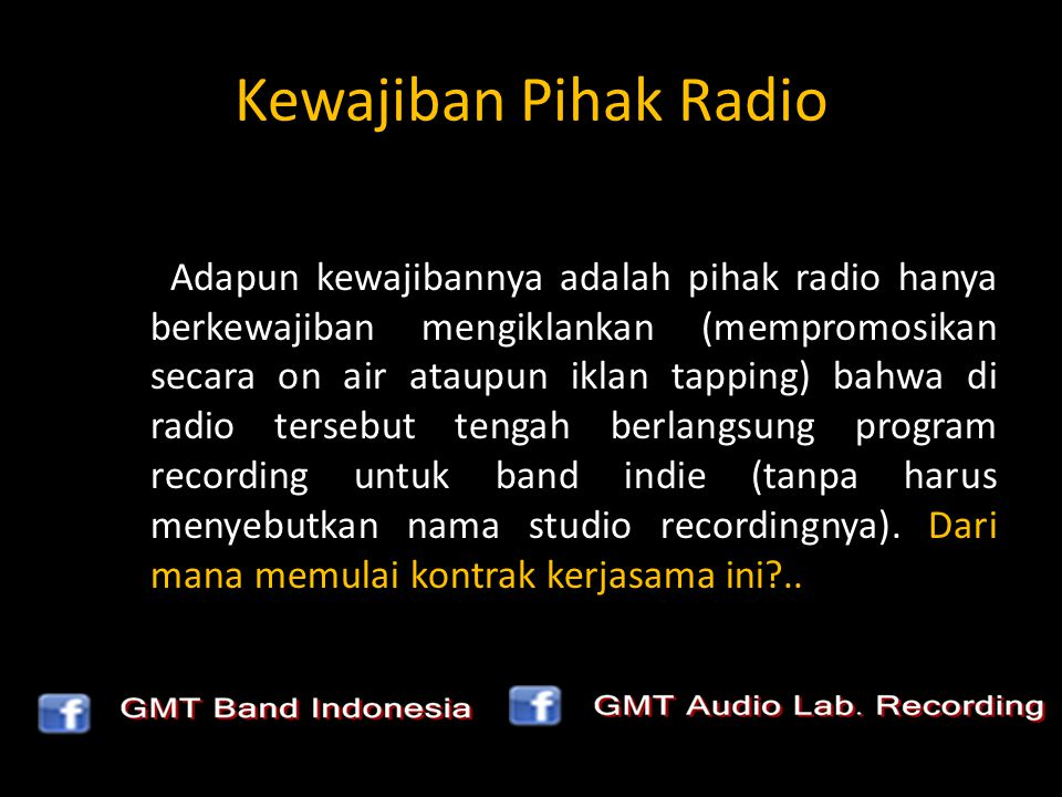 Kewajiban Pihak Radio Adapun kewajibannya adalah pihak radio hanya berkewajiban mengiklankan (mempromosikan secara on air ataupun iklan tapping) bahwa