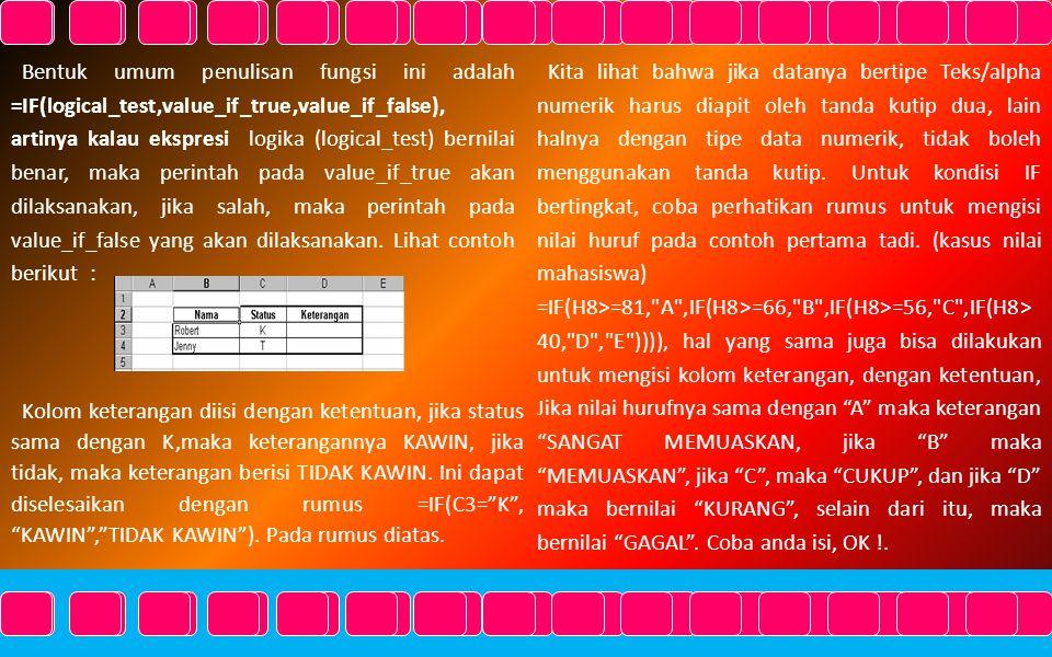 1. Fungsi Average(…) Fungsi ini digunakan untuk mencari nilai rata-rata dari sekumpulan data(range). Bentuk umum penulisannya adalah : =AVERAGE(number