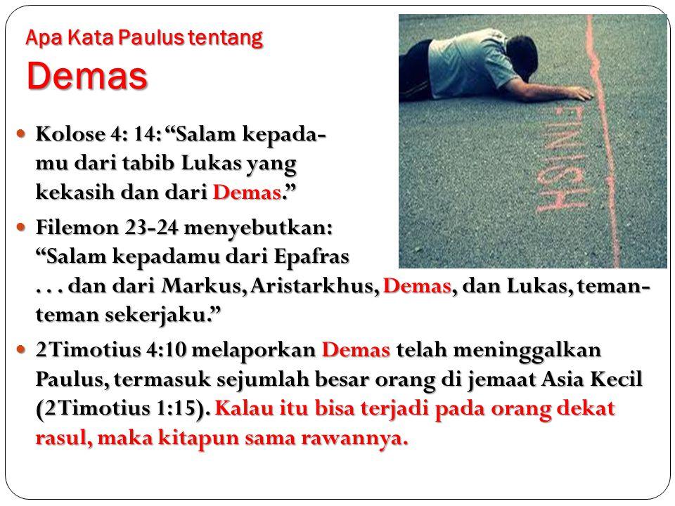 """Apa Kata Paulus tentang Demas Kolose 4: 14: """"Salam kepada- mu dari tabib Lukas yang kekasih dan dari Demas."""" Kolose 4: 14: """"Salam kepada- mu dari tabi"""