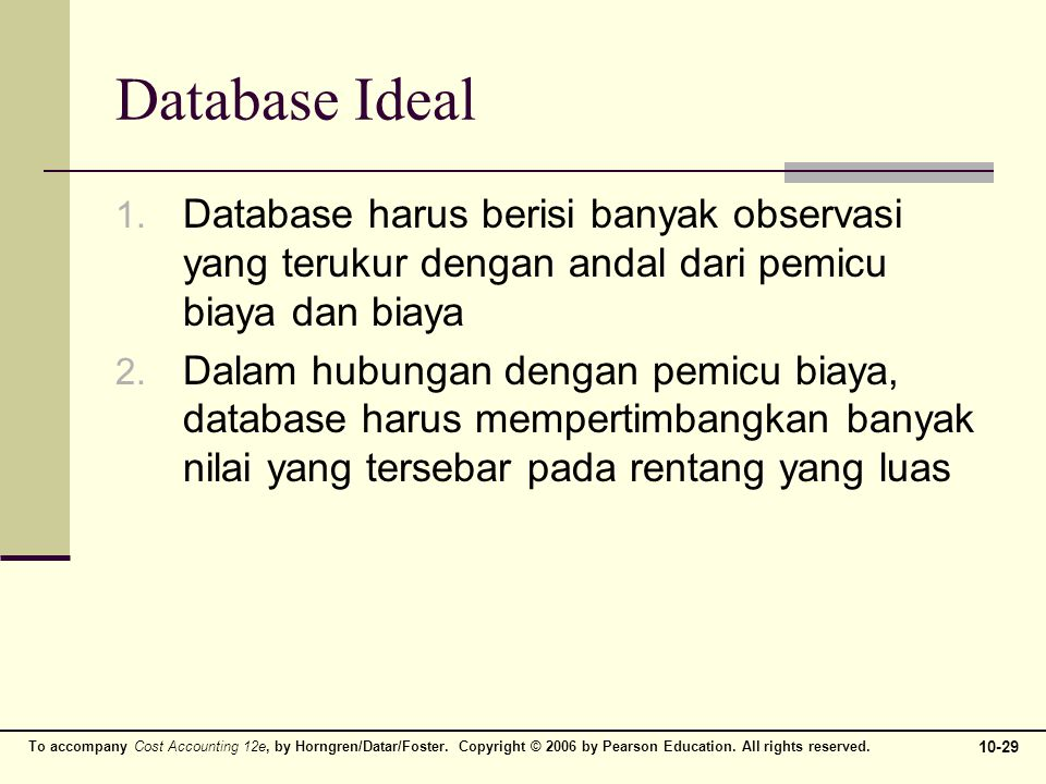 To accompany Cost Accounting 12e, by Horngren/Datar/Foster. Copyright © 2006 by Pearson Education. All rights reserved. 10-29 Database Ideal 1. Databa