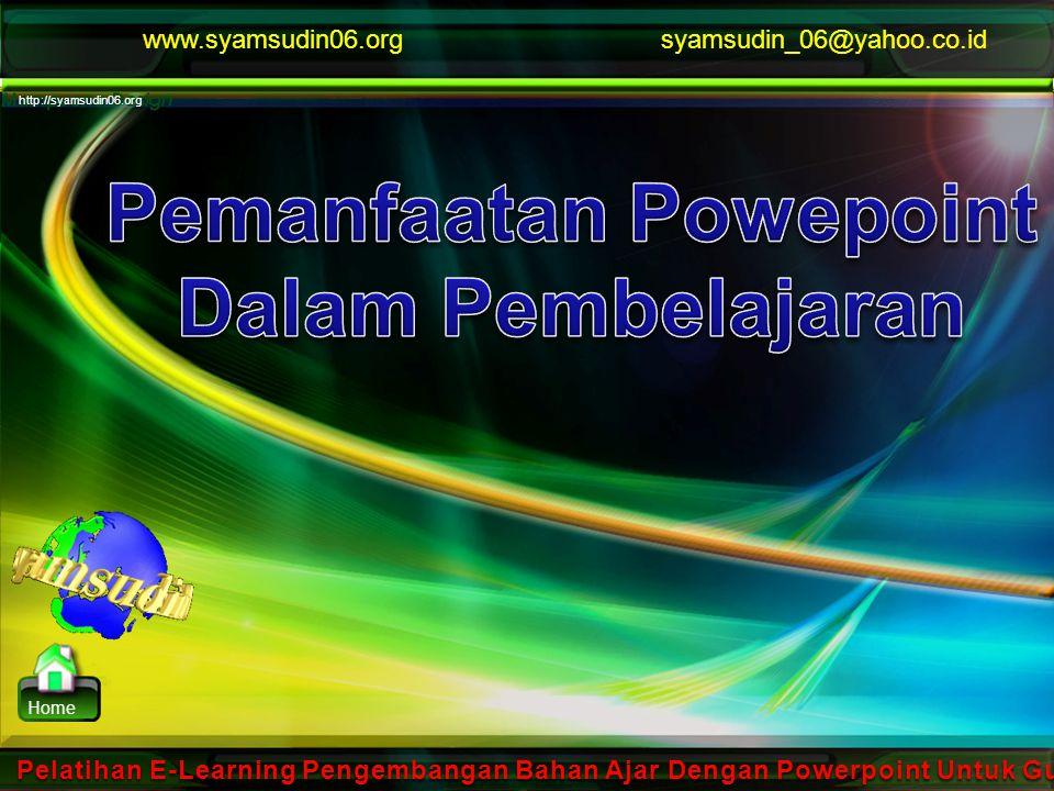 www.syamsudin06.org http://syamsudin06.org Home syamsudin_06@yahoo.co.id Pelatihan E-Learning Pengembangan Bahan Ajar Dengan Powerpoint Untuk Guru SMP