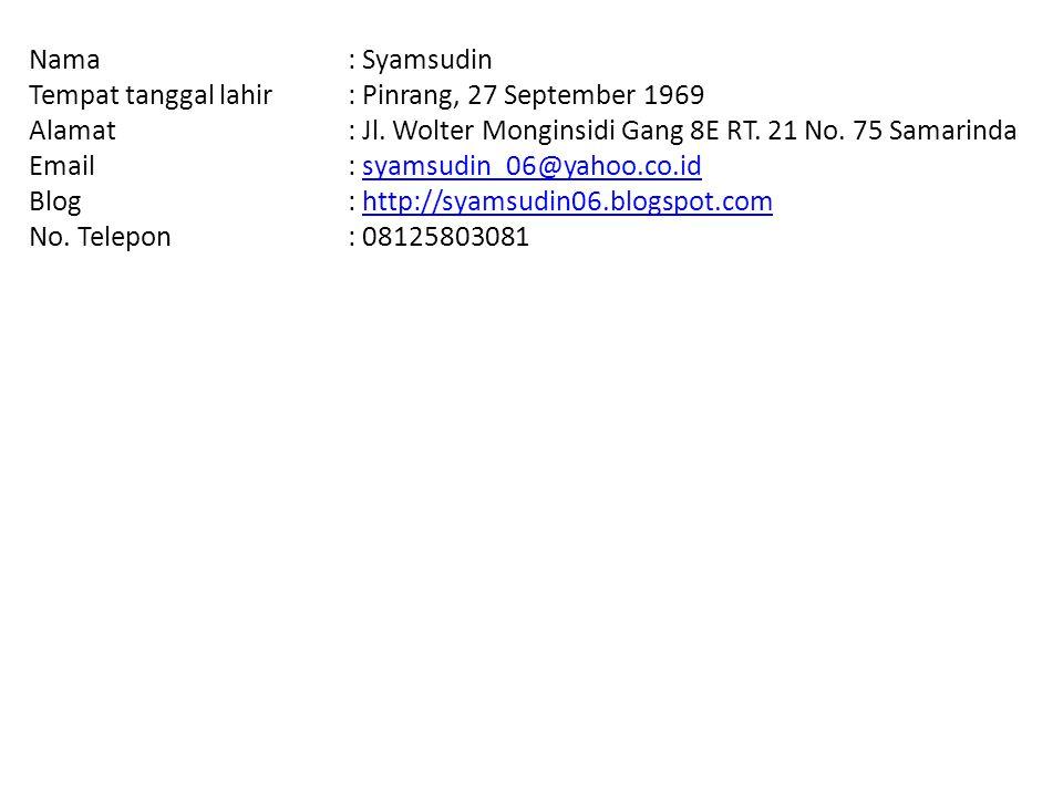 Nama: Syamsudin Tempat tanggal lahir: Pinrang, 27 September 1969 Alamat: Jl. Wolter Monginsidi Gang 8E RT. 21 No. 75 Samarinda Email: syamsudin_06@yah
