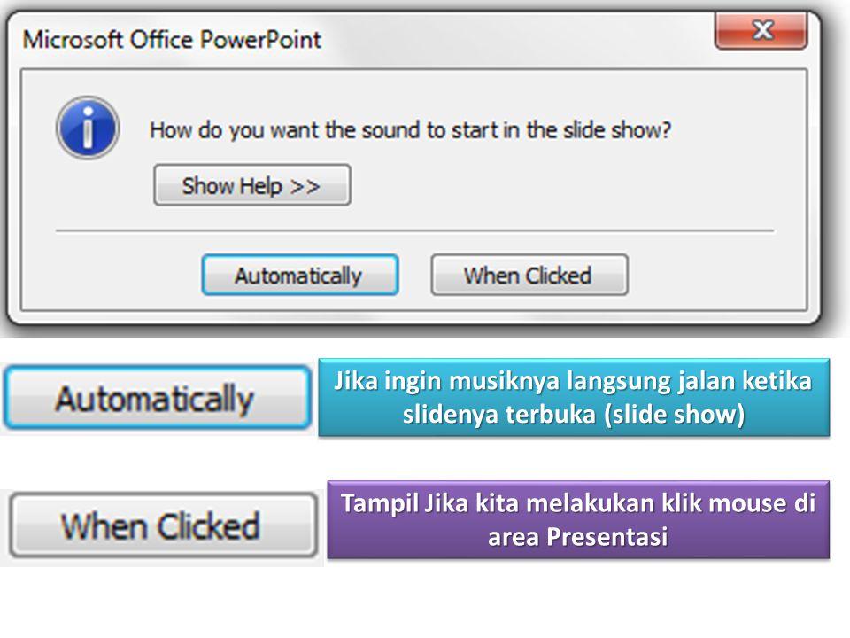 Jika ingin musiknya langsung jalan ketika slidenya terbuka (slide show) Tampil Jika kita melakukan klik mouse di area Presentasi