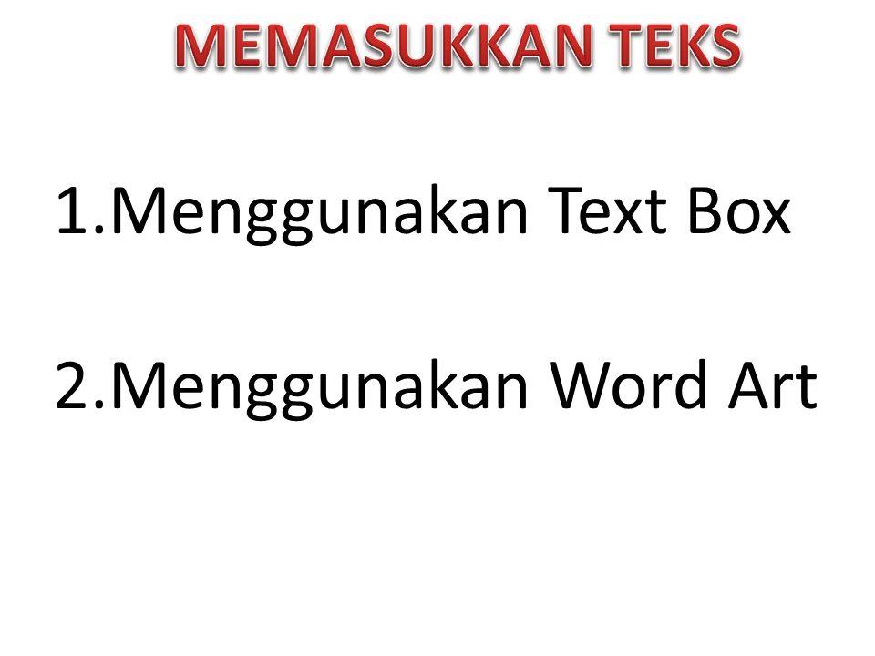 1.Menggunakan Text Box 2.Menggunakan Word Art