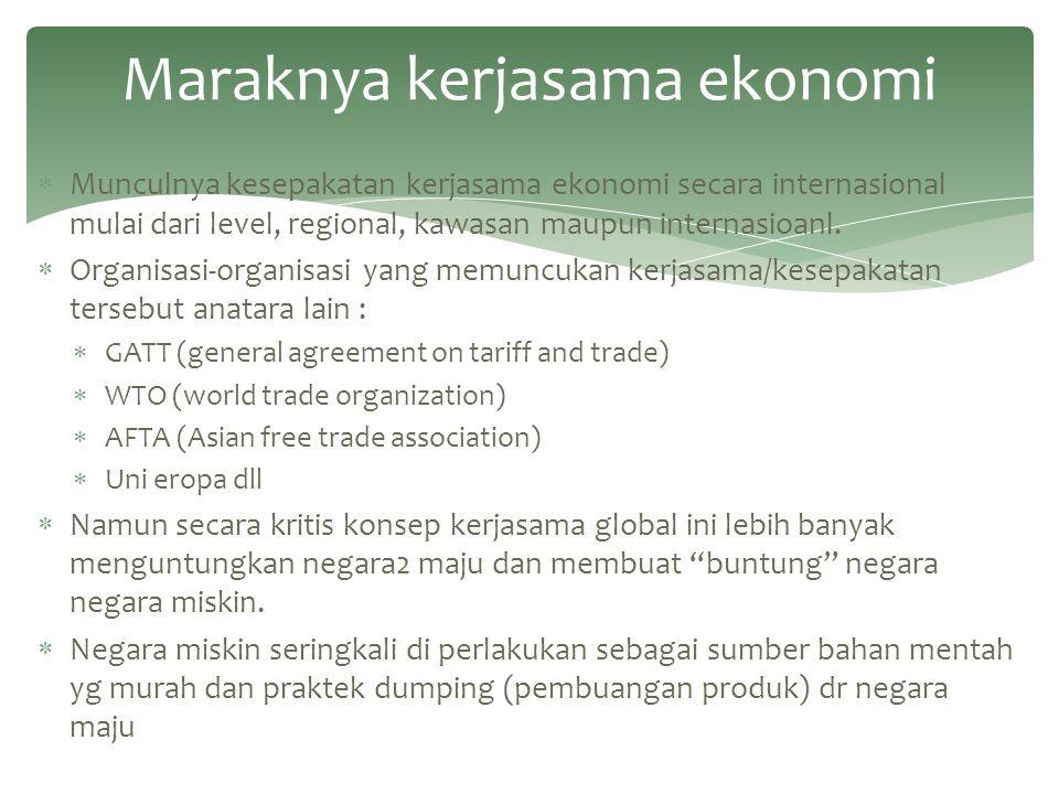  Munculnya kesepakatan kerjasama ekonomi secara internasional mulai dari level, regional, kawasan maupun internasioanl.  Organisasi-organisasi yang