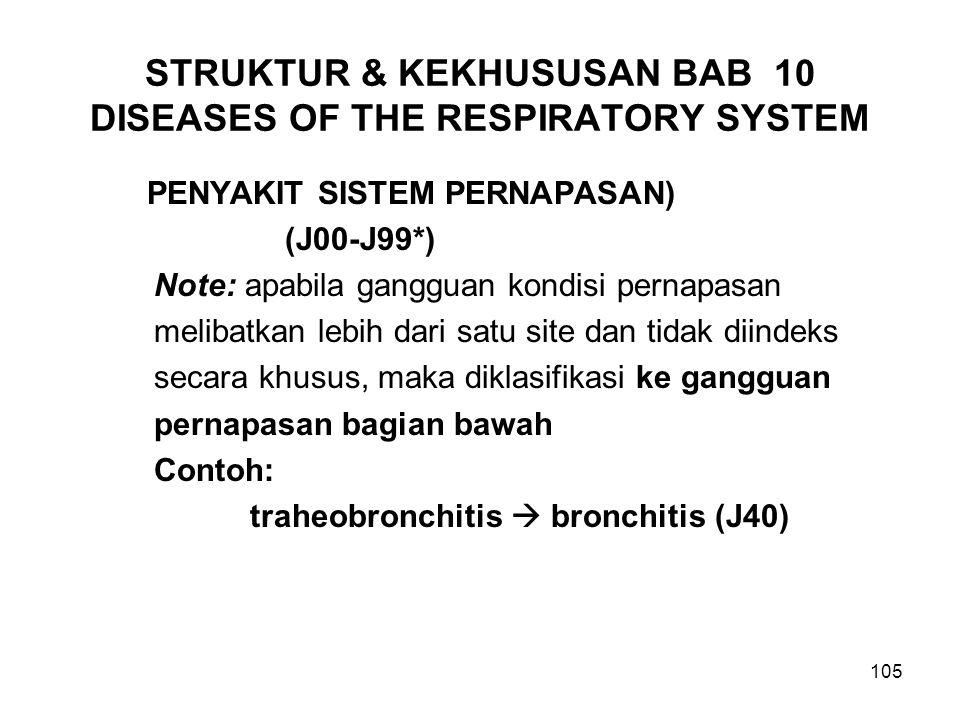 105 STRUKTUR & KEKHUSUSAN BAB 10 DISEASES OF THE RESPIRATORY SYSTEM PENYAKIT SISTEM PERNAPASAN) (J00-J99*) Note: apabila gangguan kondisi pernapasan m