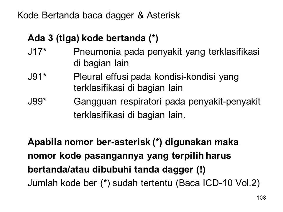 108 Kode Bertanda baca dagger & Asterisk Ada 3 (tiga) kode bertanda (*) J17*Pneumonia pada penyakit yang terklasifikasi di bagian lain J91*Pleural eff
