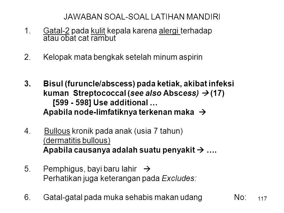 117 JAWABAN SOAL-SOAL LATIHAN MANDIRI 1.Gatal-2 pada kulit kepala karena alergi terhadap No: L23.2 atau obat cat rambut No: L23.4? 2.Kelopak mata beng