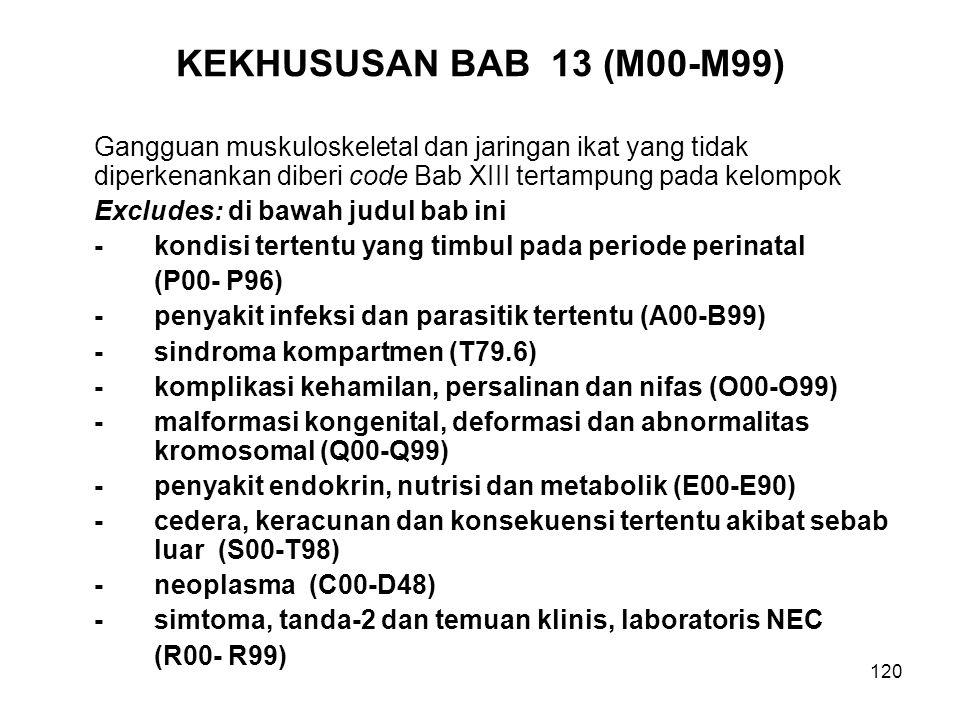 120 KEKHUSUSAN BAB 13 (M00-M99) Gangguan muskuloskeletal dan jaringan ikat yang tidak diperkenankan diberi code Bab XIII tertampung pada kelompok Excl