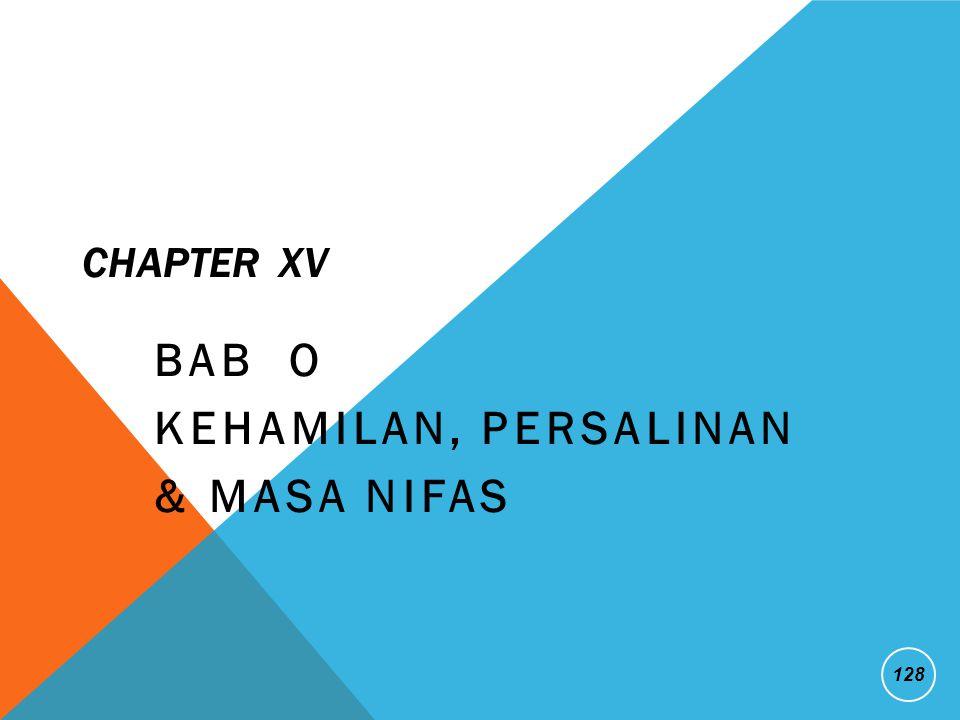 CHAPTER XV BAB O KEHAMILAN, PERSALINAN & MASA NIFAS 128