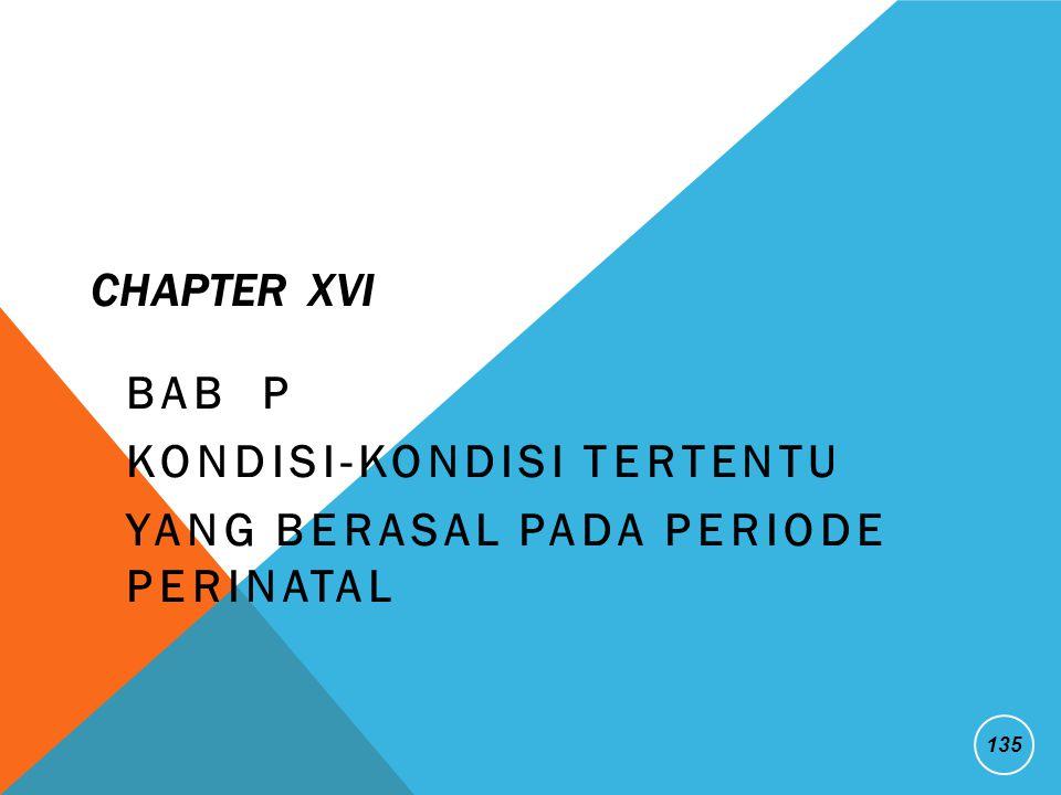 CHAPTER XVI BAB P KONDISI-KONDISI TERTENTU YANG BERASAL PADA PERIODE PERINATAL 135