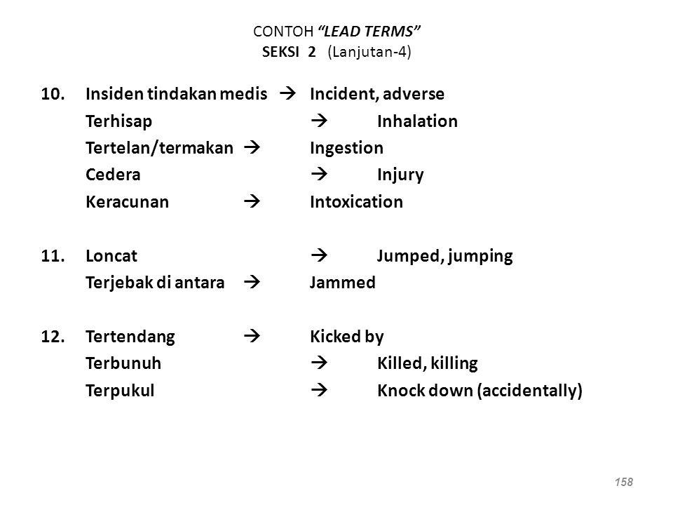 "CONTOH ""LEAD TERMS"" SEKSI 2 (Lanjutan-4) 10.Insiden tindakan medis  Incident, adverse Terhisap  Inhalation Tertelan/termakan  Ingestion Cedera  In"