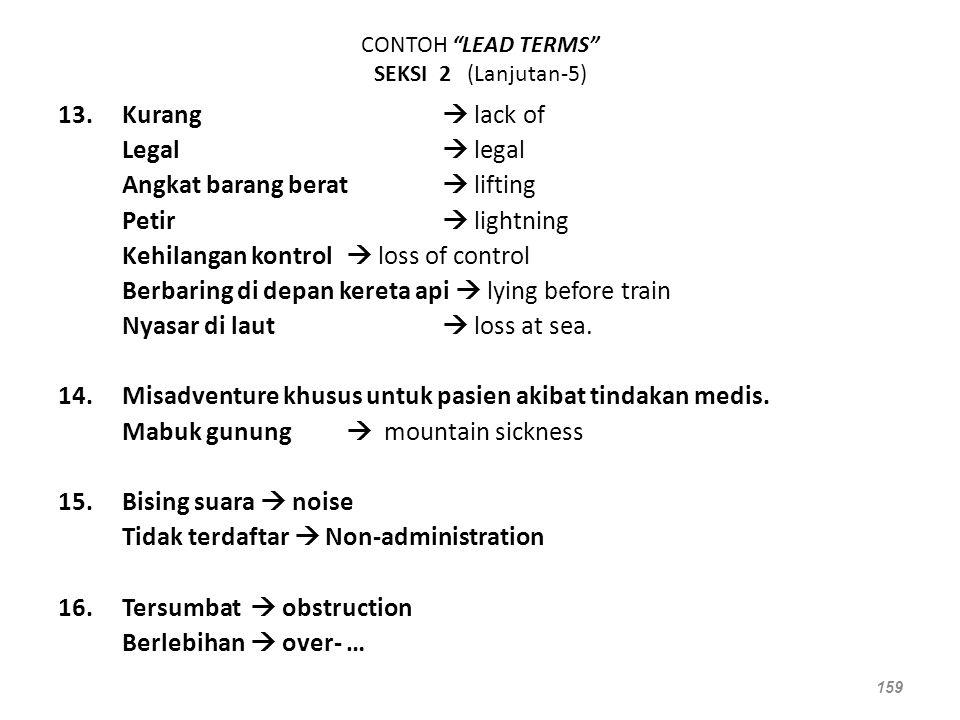 "CONTOH ""LEAD TERMS"" SEKSI 2 (Lanjutan-5) 13.Kurang  lack of Legal  legal Angkat barang berat  lifting Petir  lightning Kehilangan kontrol  loss o"