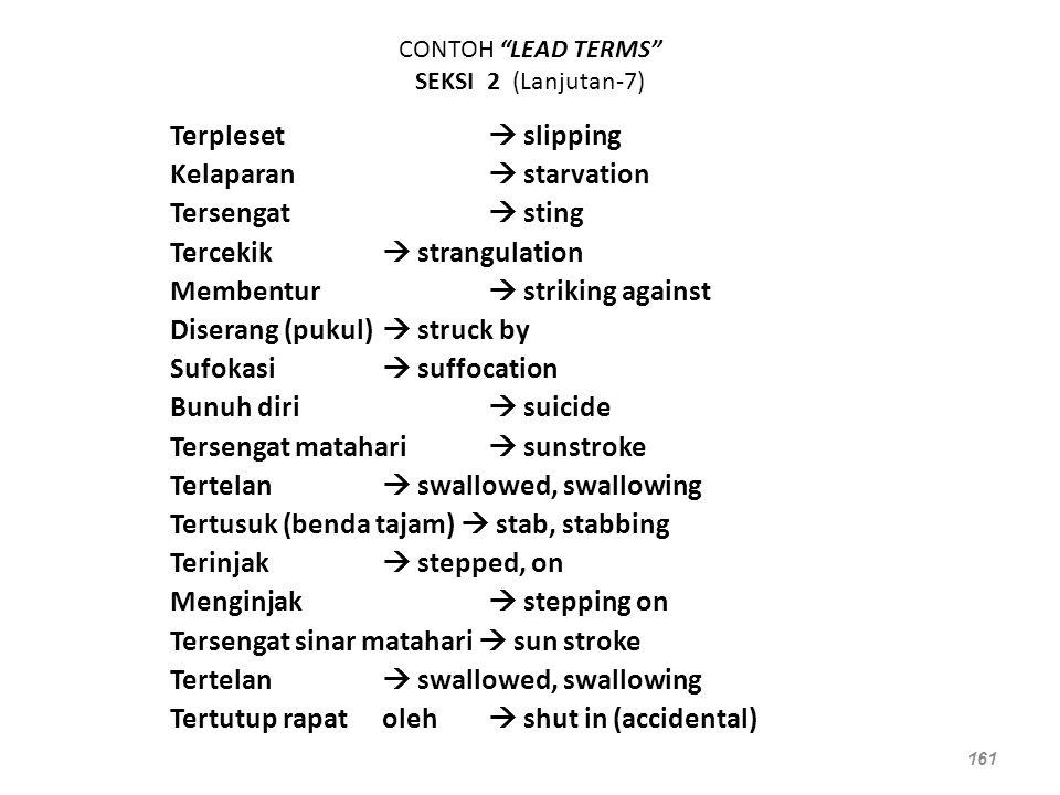 """CONTOH """"LEAD TERMS"""" SEKSI 2 (Lanjutan-7) Terpleset  slipping Kelaparan  starvation Tersengat  sting Tercekik  strangulation Membentur  striking a"""