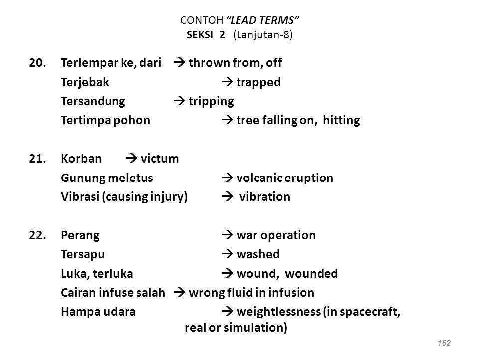 """CONTOH """"LEAD TERMS"""" SEKSI 2 (Lanjutan-8) 20.Terlempar ke, dari  thrown from, off Terjebak  trapped Tersandung  tripping Tertimpa pohon  tree falli"""