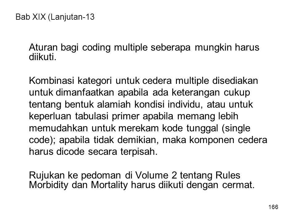 166 Bab XIX (Lanjutan-13 Aturan bagi coding multiple seberapa mungkin harus diikuti. Kombinasi kategori untuk cedera multiple disediakan untuk dimanfa