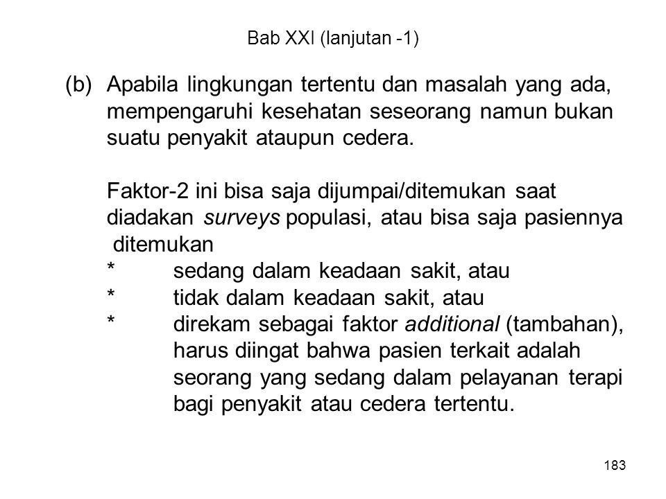 183 Bab XXI (lanjutan -1) (b)Apabila lingkungan tertentu dan masalah yang ada, mempengaruhi kesehatan seseorang namun bukan suatu penyakit ataupun ced