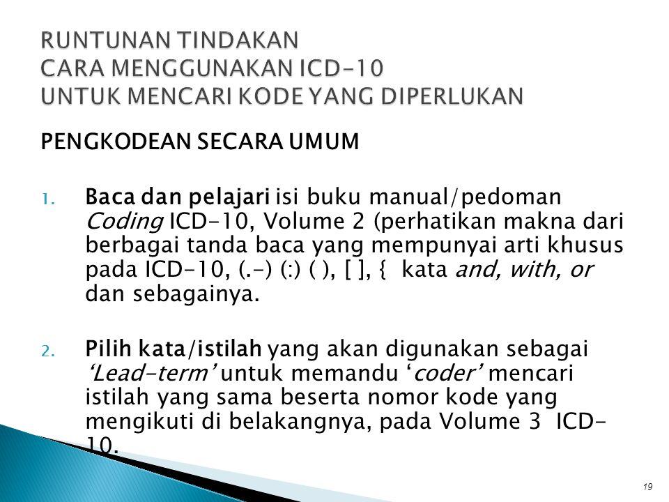 PENGKODEAN SECARA UMUM 1. Baca dan pelajari isi buku manual/pedoman Coding ICD-10, Volume 2 (perhatikan makna dari berbagai tanda baca yang mempunyai