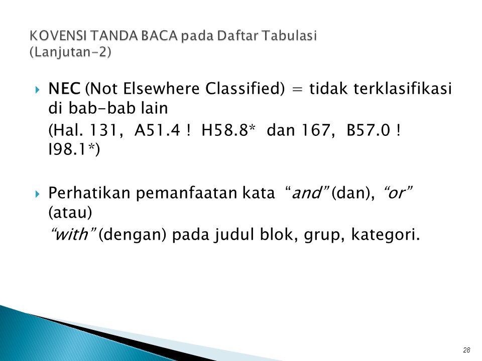  NEC (Not Elsewhere Classified) = tidak terklasifikasi di bab-bab lain (Hal. 131, A51.4 ! H58.8* dan 167, B57.0 ! I98.1*)  Perhatikan pemanfaatan ka