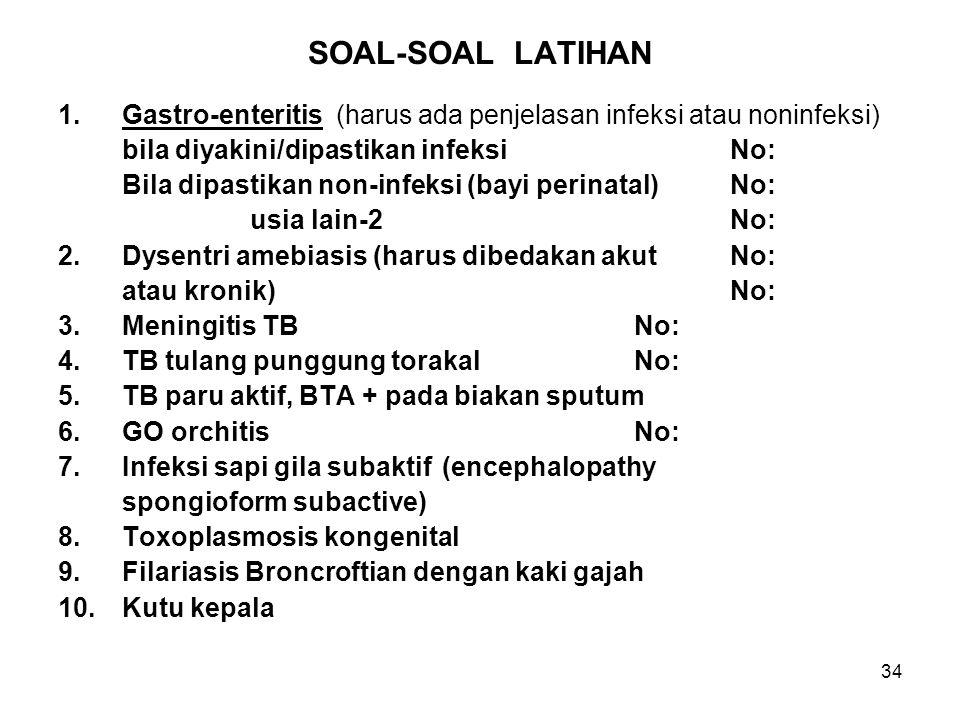 34 SOAL-SOAL LATIHAN 1.Gastro-enteritis (harus ada penjelasan infeksi atau noninfeksi) bila diyakini/dipastikan infeksiNo: A09.x Bila dipastikan non-i
