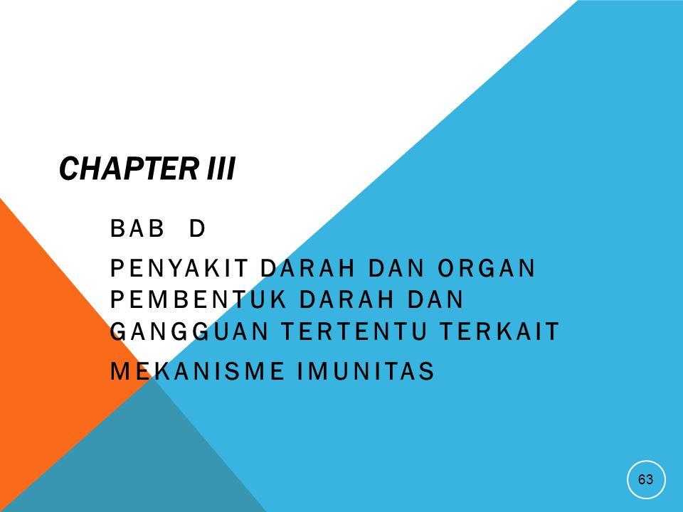 CHAPTER III BAB D PENYAKIT DARAH DAN ORGAN PEMBENTUK DARAH DAN GANGGUAN TERTENTU TERKAIT MEKANISME IMUNITAS 63
