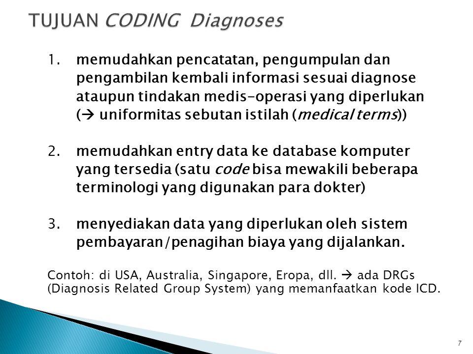1.memudahkan pencatatan, pengumpulan dan pengambilan kembali informasi sesuai diagnose ataupun tindakan medis-operasi yang diperlukan (  uniformitas