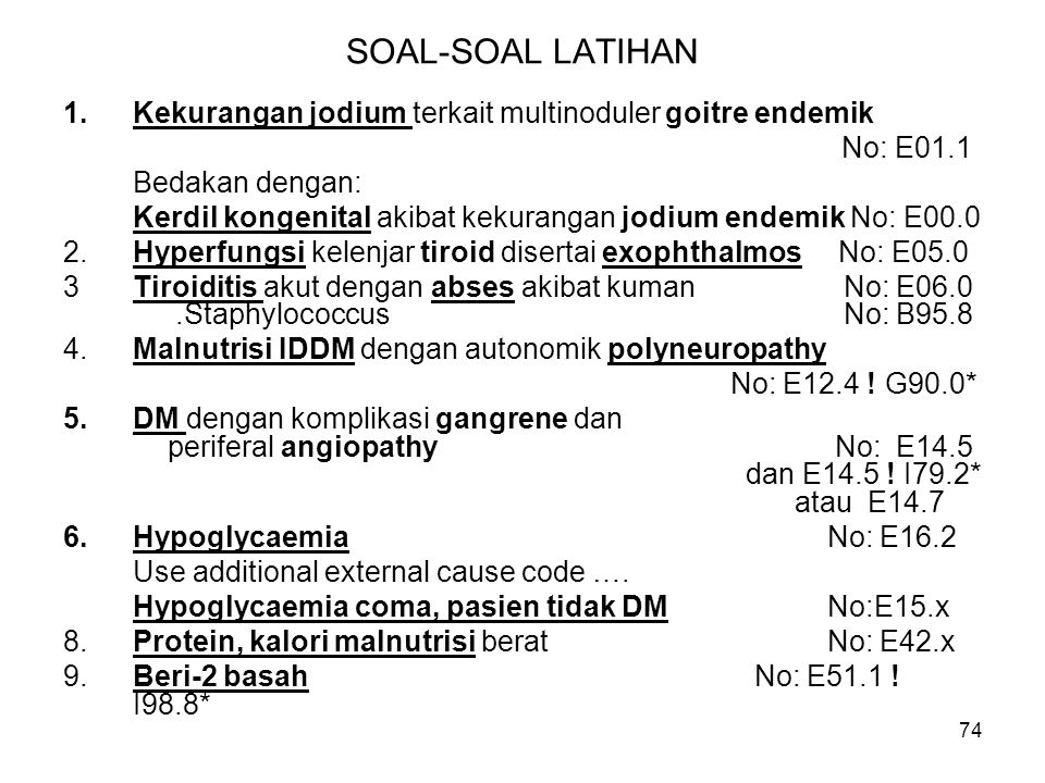 74 SOAL-SOAL LATIHAN 1.Kekurangan jodium terkait multinoduler goitre endemik No: E01.1 Bedakan dengan: Kerdil kongenital akibat kekurangan jodium ende