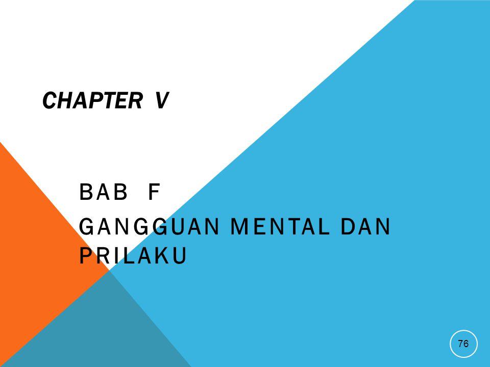 CHAPTER V BAB F GANGGUAN MENTAL DAN PRILAKU 76