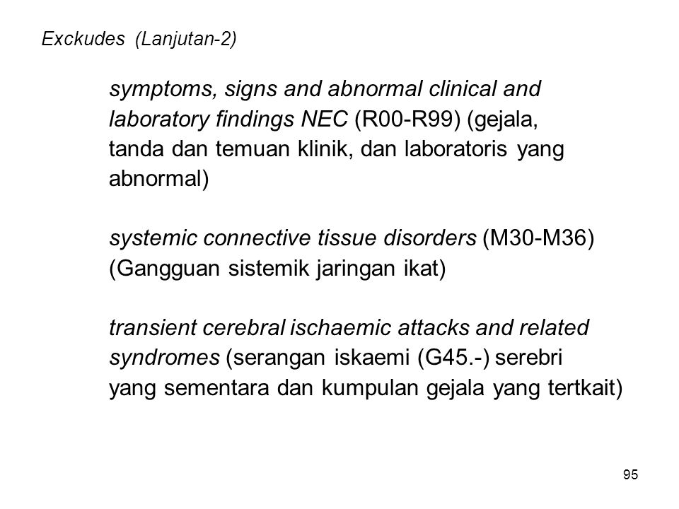 95 Exckudes (Lanjutan-2) symptoms, signs and abnormal clinical and laboratory findings NEC (R00-R99) (gejala, tanda dan temuan klinik, dan laboratoris