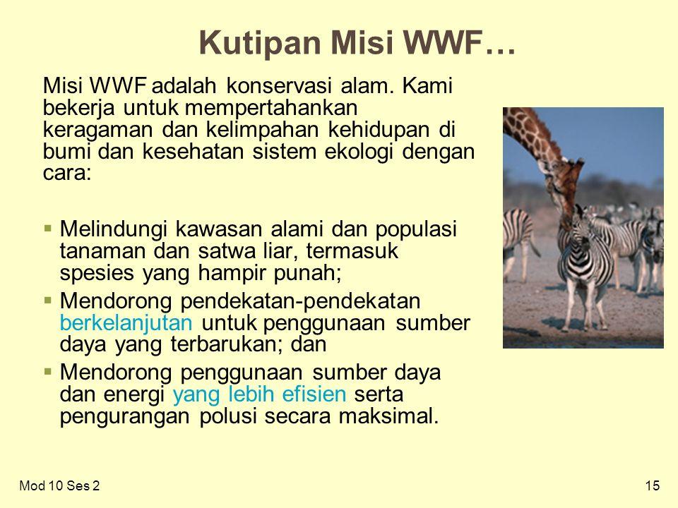 15Mod 10 Ses 2 Kutipan Misi WWF… Misi WWF adalah konservasi alam.