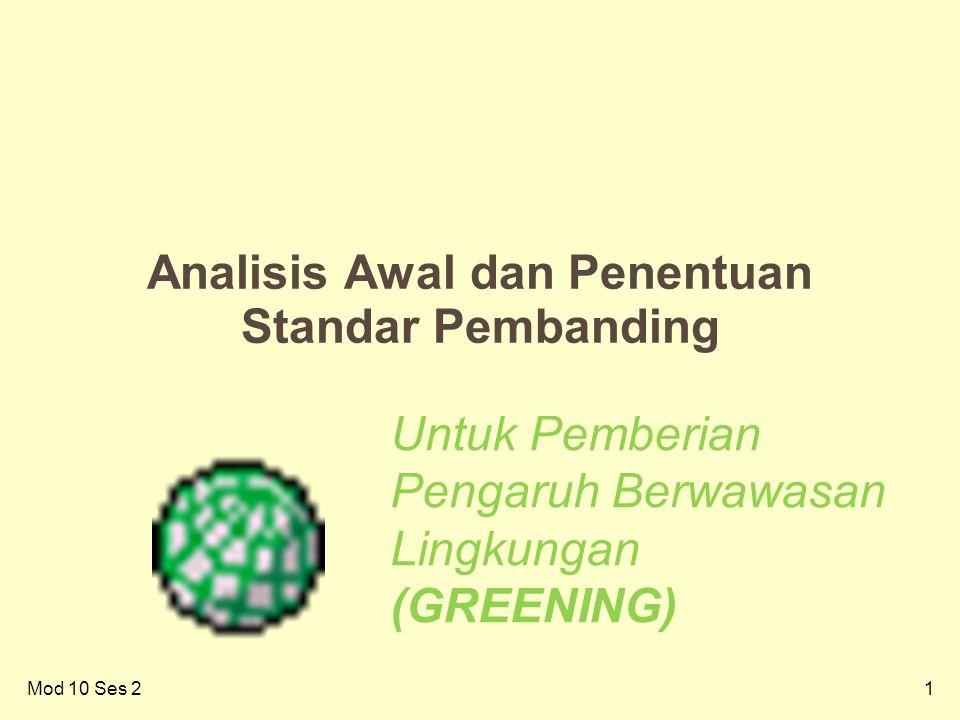1Mod 10 Ses 2 Analisis Awal dan Penentuan Standar Pembanding Untuk Pemberian Pengaruh Berwawasan Lingkungan (GREENING)