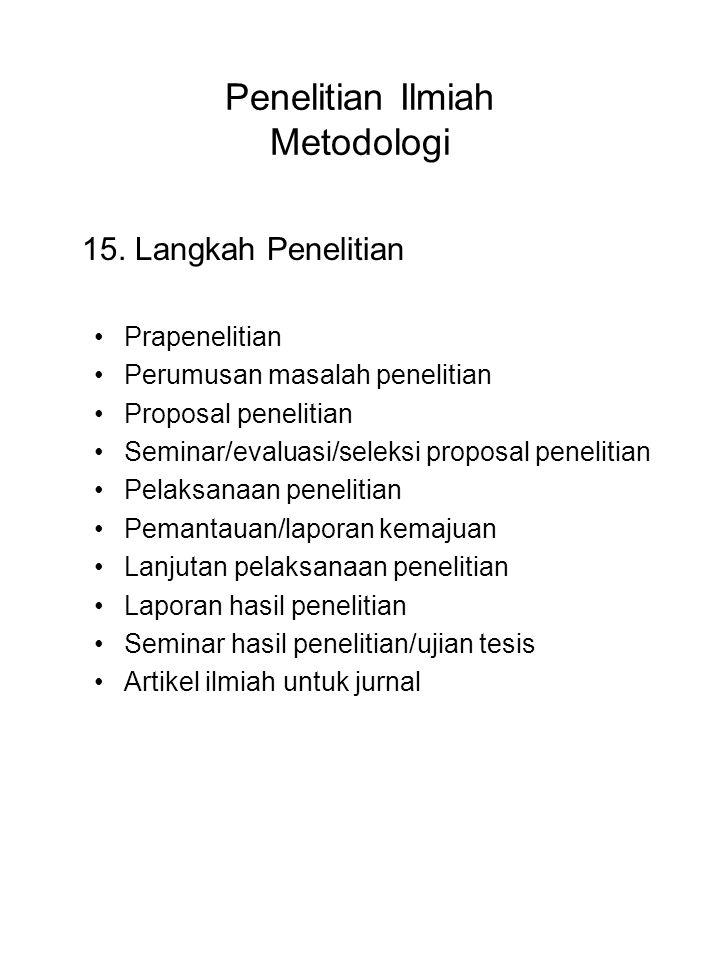 Penelitian Ilmiah Metodologi 15. Langkah Penelitian Prapenelitian Perumusan masalah penelitian Proposal penelitian Seminar/evaluasi/seleksi proposal p