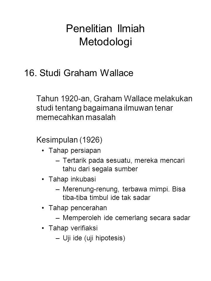 Penelitian Ilmiah Metodologi 16. Studi Graham Wallace Tahun 1920-an, Graham Wallace melakukan studi tentang bagaimana ilmuwan tenar memecahkan masalah