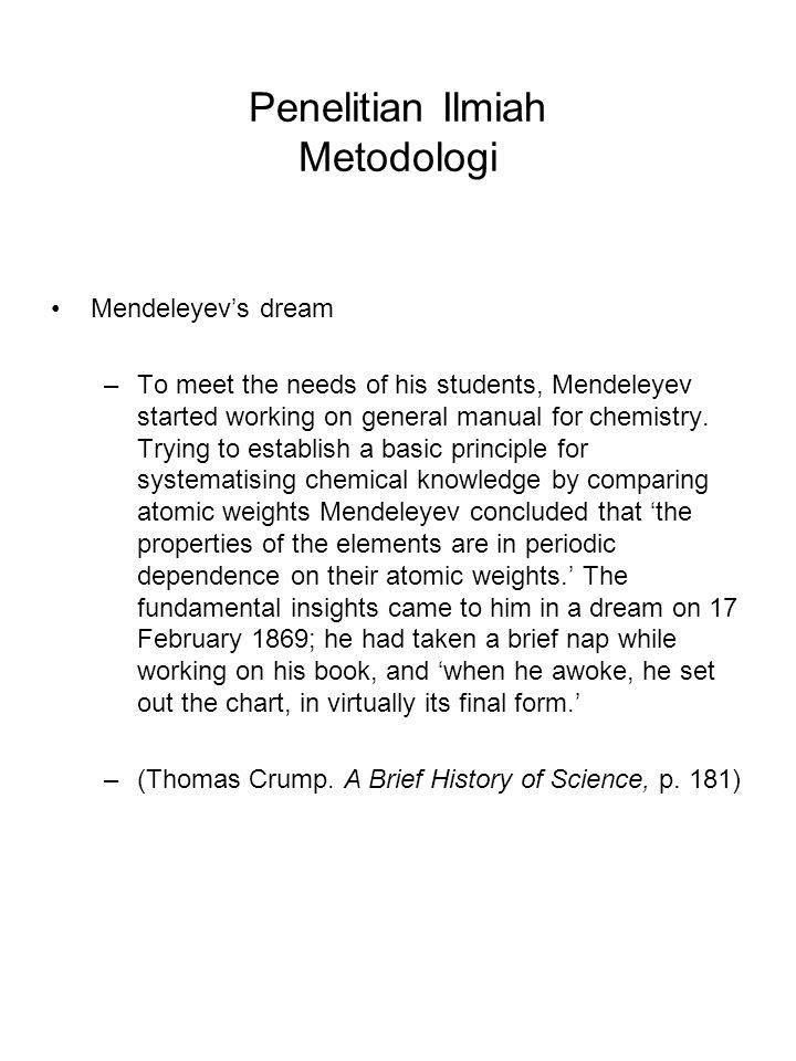 Penelitian Ilmiah Metodologi Mendeleyev's dream –To meet the needs of his students, Mendeleyev started working on general manual for chemistry. Trying