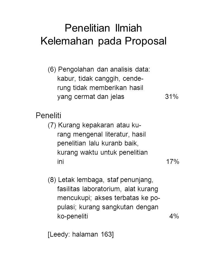 Penelitian Ilmiah Kelemahan pada Proposal (6) Pengolahan dan analisis data: kabur, tidak canggih, cende- rung tidak memberikan hasil yang cermat dan j
