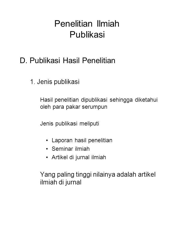 Penelitian Ilmiah Publikasi D. Publikasi Hasil Penelitian 1. Jenis publikasi Hasil penelitian dipublikasi sehingga diketahui oleh para pakar serumpun