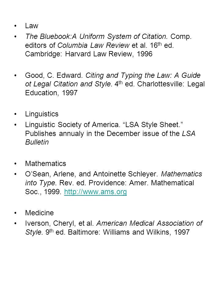 Law The Bluebook:A Uniform System of Citation. Comp. editors of Columbia Law Review et al. 16 th ed. Cambridge: Harvard Law Review, 1996 Good, C. Edwa