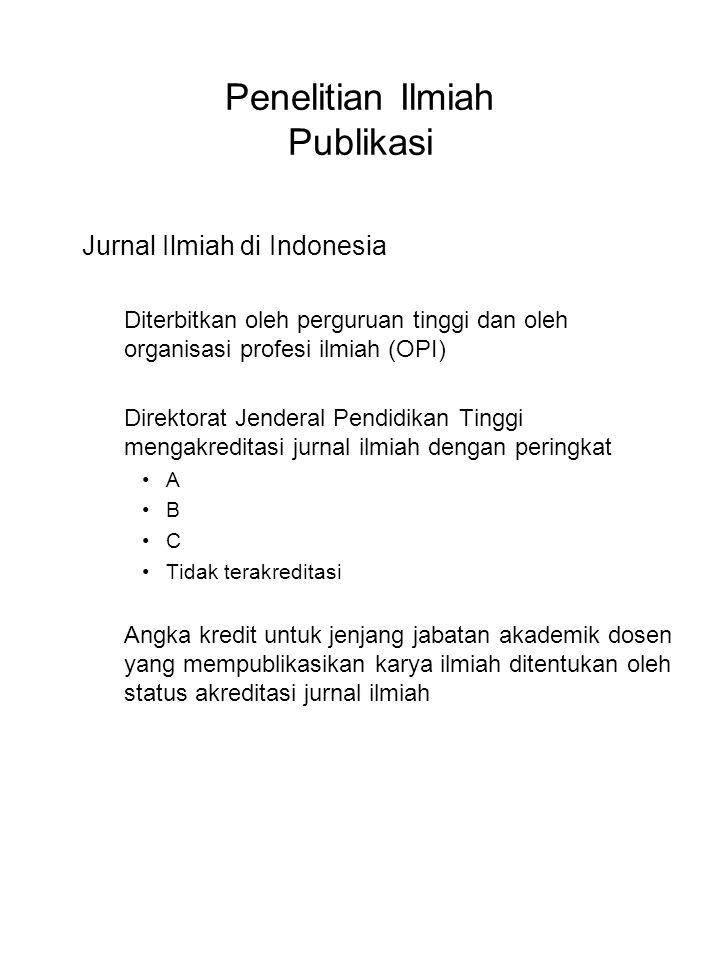 Penelitian Ilmiah Publikasi Jurnal Ilmiah di Indonesia Diterbitkan oleh perguruan tinggi dan oleh organisasi profesi ilmiah (OPI) Direktorat Jenderal