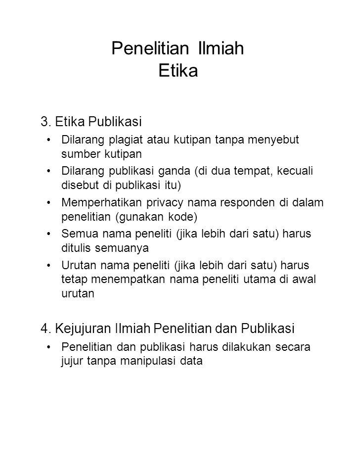 Penelitian Ilmiah Etika 3. Etika Publikasi Dilarang plagiat atau kutipan tanpa menyebut sumber kutipan Dilarang publikasi ganda (di dua tempat, kecual