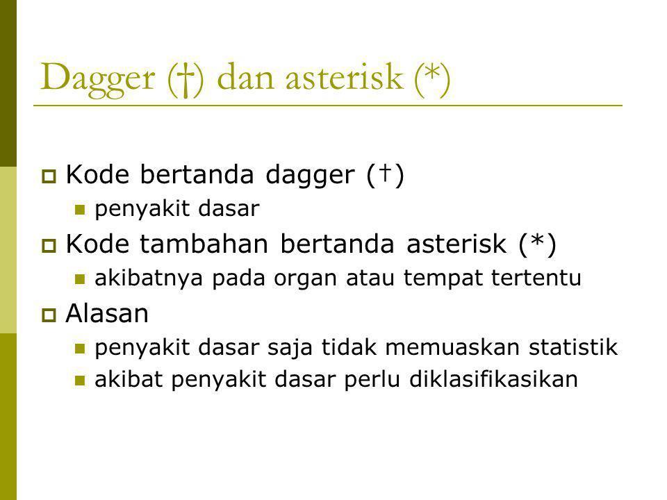 Dagger (†) dan asterisk (*)  Kode bertanda dagger (†) penyakit dasar  Kode tambahan bertanda asterisk (*) akibatnya pada organ atau tempat tertentu